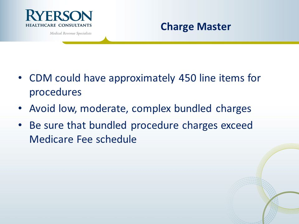 Charge Master CDM could have approximately 450 line items for procedures. Avoid low, moderate, complex bundled charges.