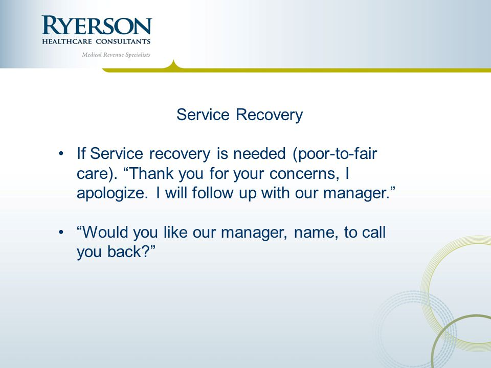 Service Recovery If Service recovery is needed (poor-to-fair care). Thank you for your concerns, I apologize. I will follow up with our manager.