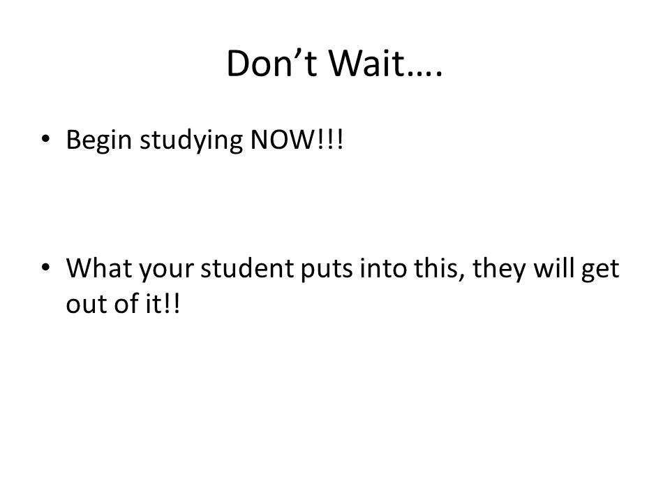 Don't Wait…. Begin studying NOW!!!