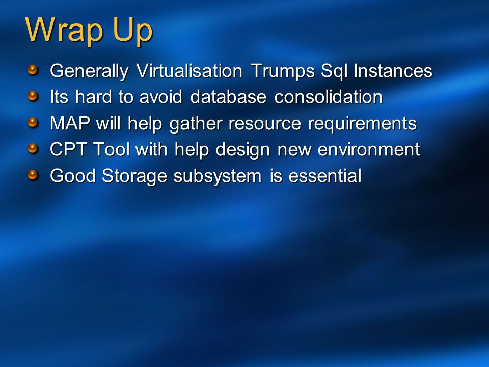 Wrap Up Generally Virtualisation Trumps Sql Instances