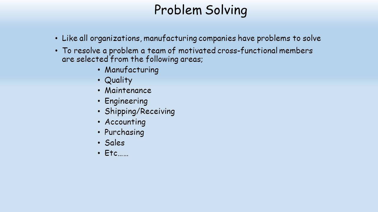 Problem Solving Like all organizations, manufacturing companies have problems to solve.