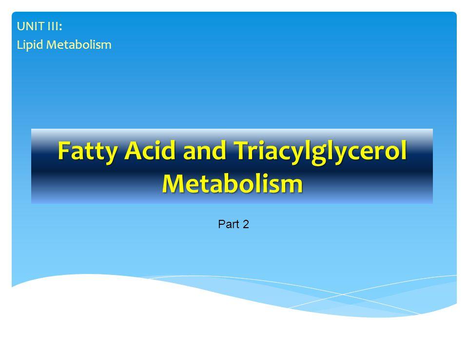 Fatty Acid and Triacylglycerol Metabolism