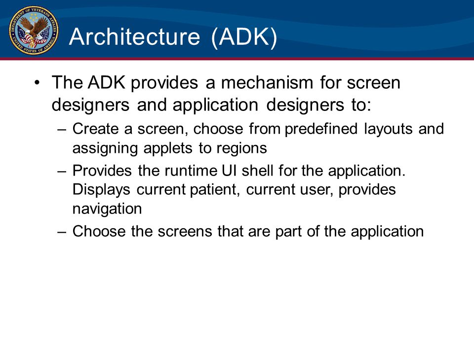 Architecture (ADK) The ADK provides a mechanism for screen designers and application designers to: