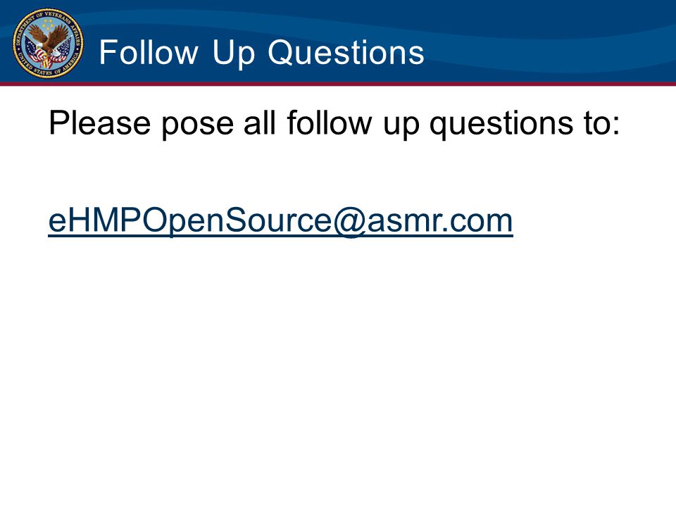 Follow Up Questions Please pose all follow up questions to: eHMPOpenSource@asmr.com