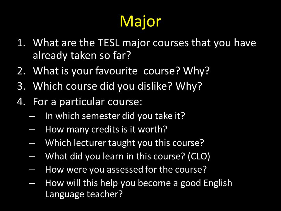 Major What are the TESL major courses that you have already taken so far What is your favourite course Why
