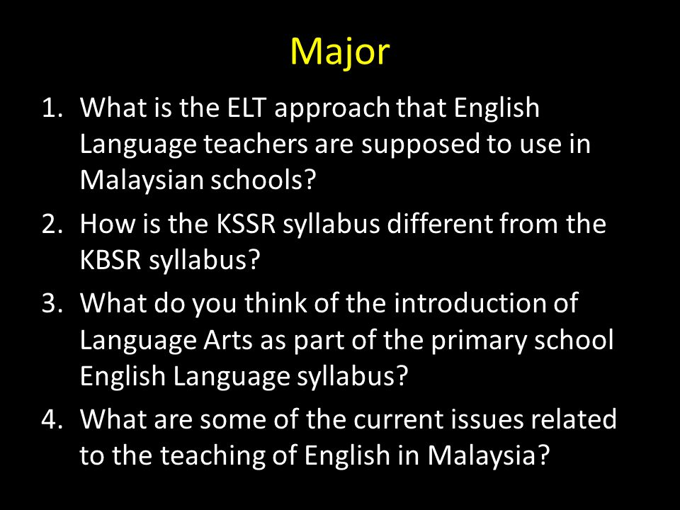 Major What is the ELT approach that English Language teachers are supposed to use in Malaysian schools