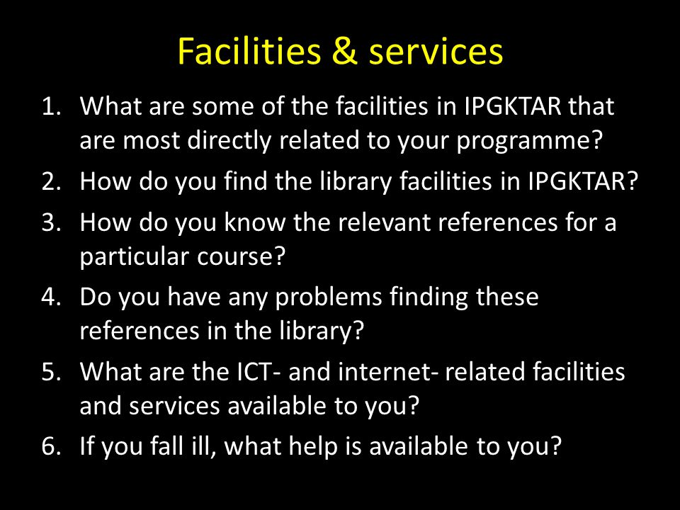 Facilities & services What are some of the facilities in IPGKTAR that are most directly related to your programme
