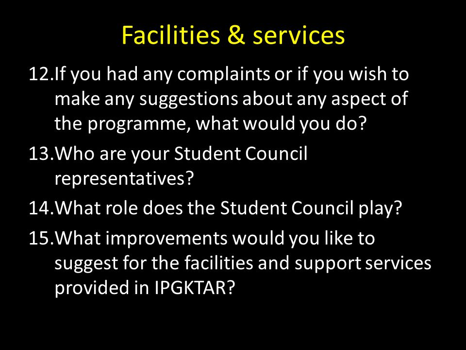 Facilities & services If you had any complaints or if you wish to make any suggestions about any aspect of the programme, what would you do