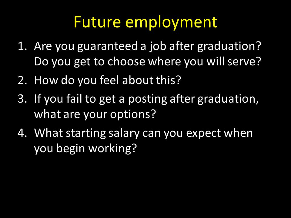 Future employment Are you guaranteed a job after graduation Do you get to choose where you will serve