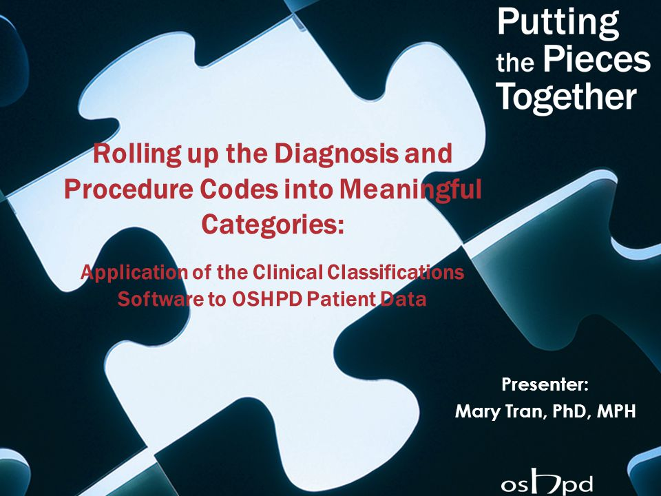 Rolling up the Diagnosis and Procedure Codes into Meaningful Categories: Application of the Clinical Classifications Software to OSHPD Patient Data