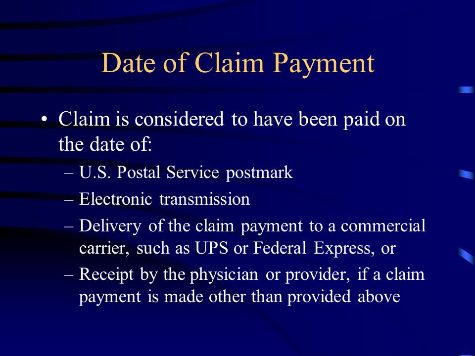 Date of Claim Payment Claim is considered to have been paid on the date of: U.S. Postal Service postmark.