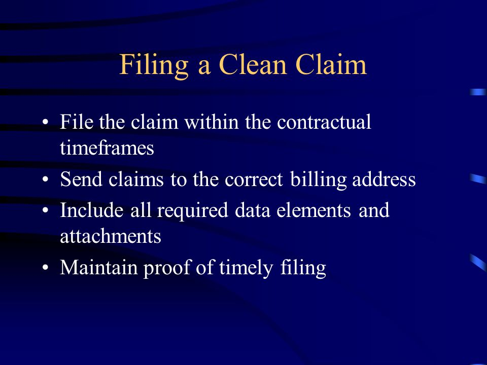Filing a Clean Claim File the claim within the contractual timeframes