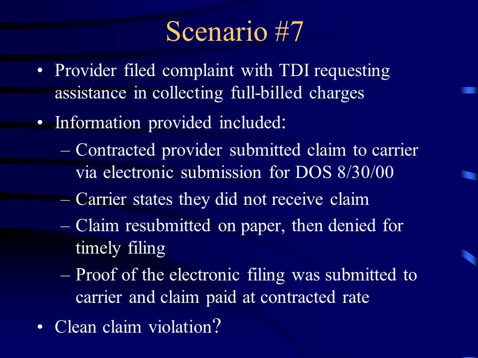 Scenario #7 Provider filed complaint with TDI requesting assistance in collecting full-billed charges.