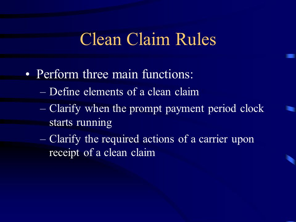 Clean Claim Rules Perform three main functions: