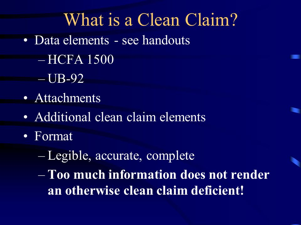 What is a Clean Claim Data elements - see handouts HCFA 1500 UB-92
