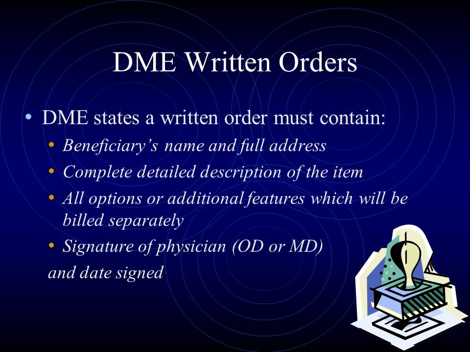 DME Written Orders DME states a written order must contain: