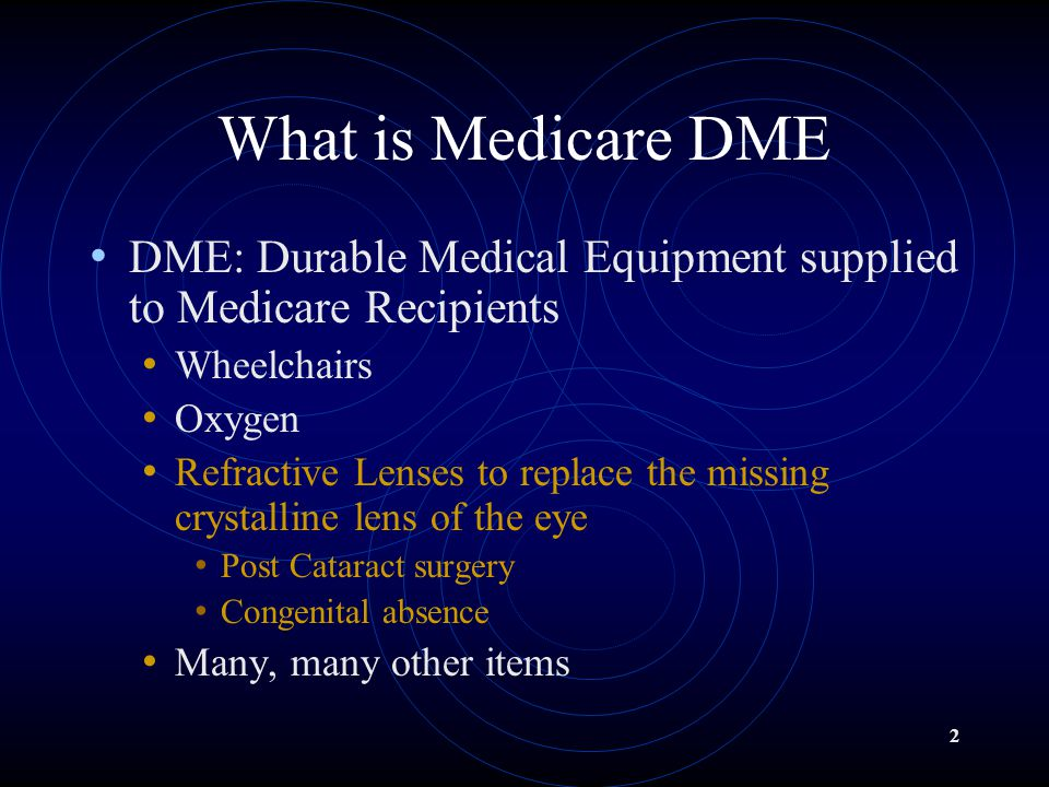 What is Medicare DME DME: Durable Medical Equipment supplied to Medicare Recipients. Wheelchairs. Oxygen.