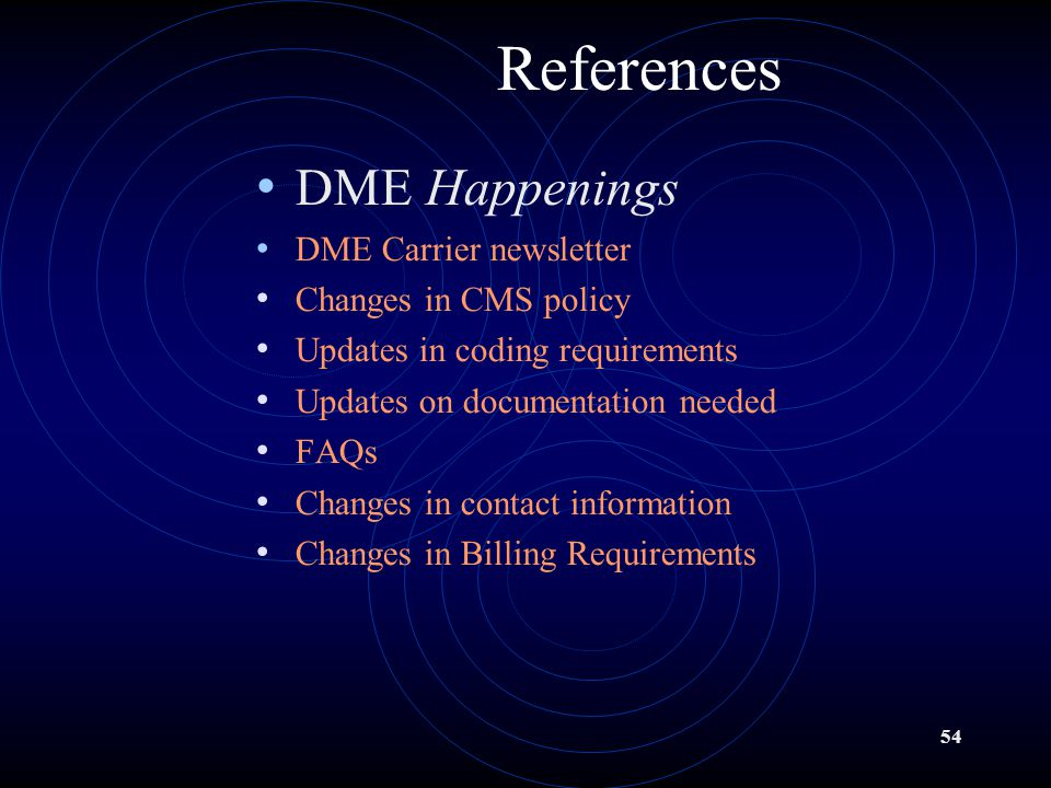 References DME Happenings DME Carrier newsletter Changes in CMS policy