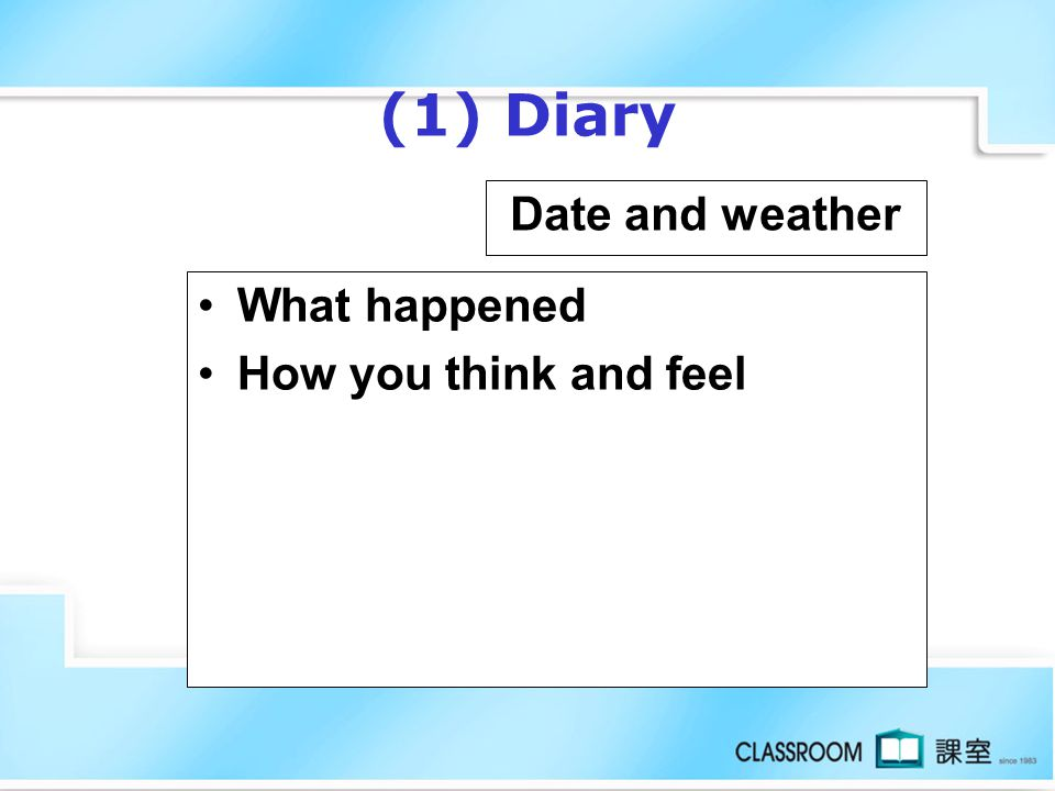 (1) Diary Date and weather What happened How you think and feel