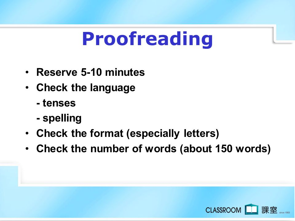 Proofreading Reserve 5-10 minutes Check the language - tenses