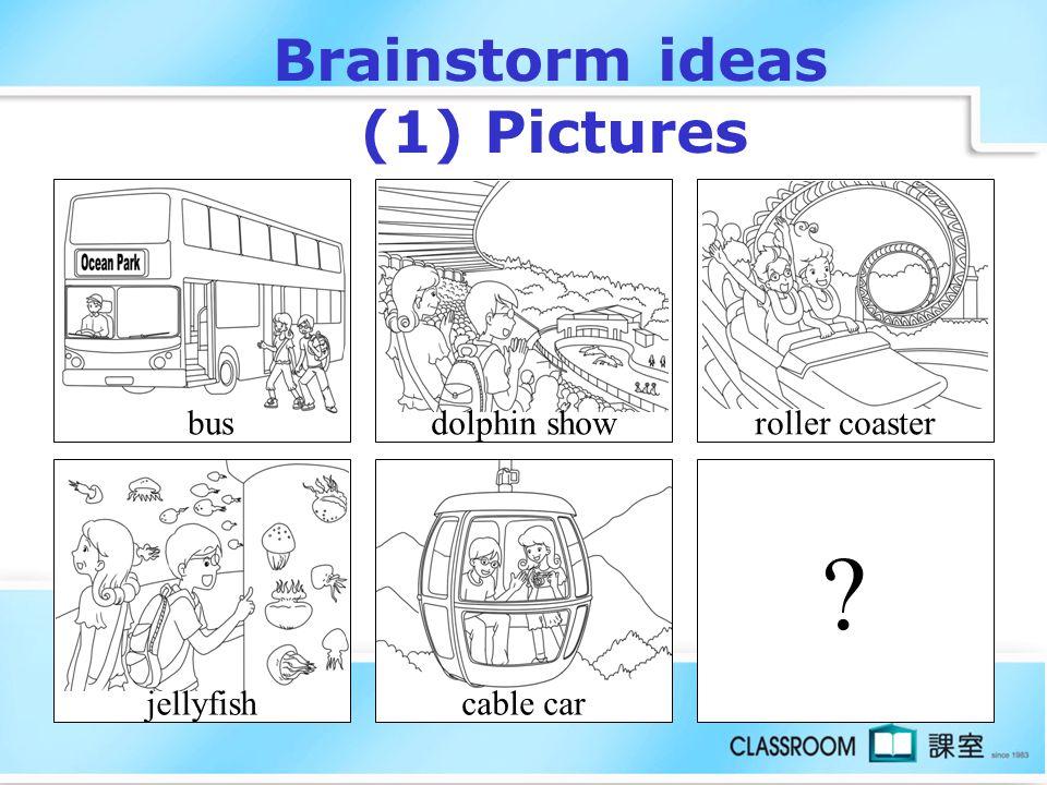 Brainstorm ideas (1) Pictures