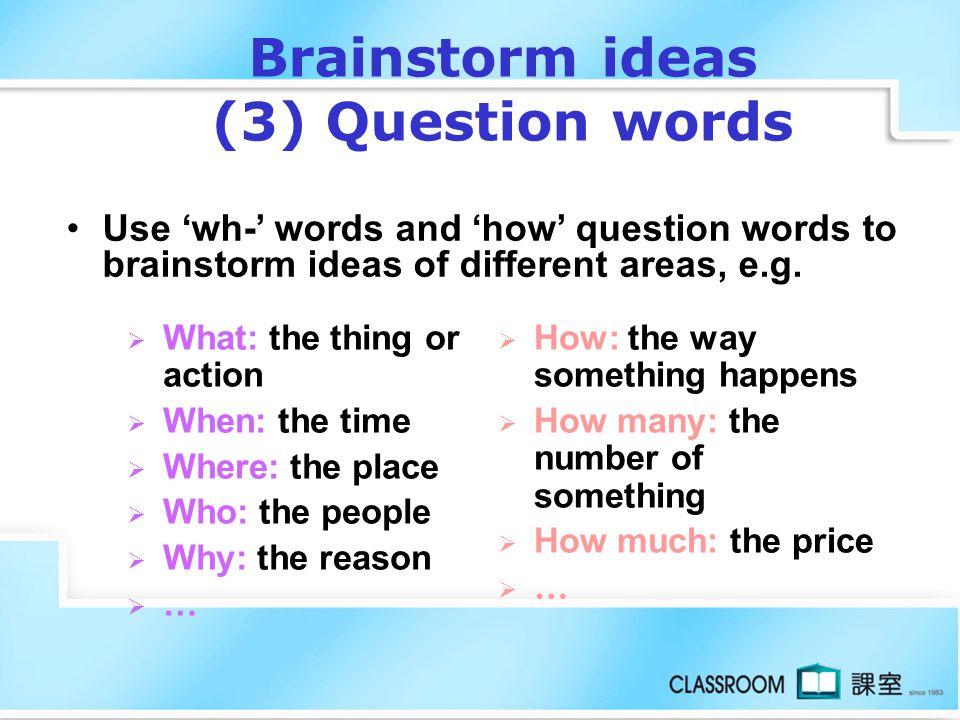 Brainstorm ideas (3) Question words