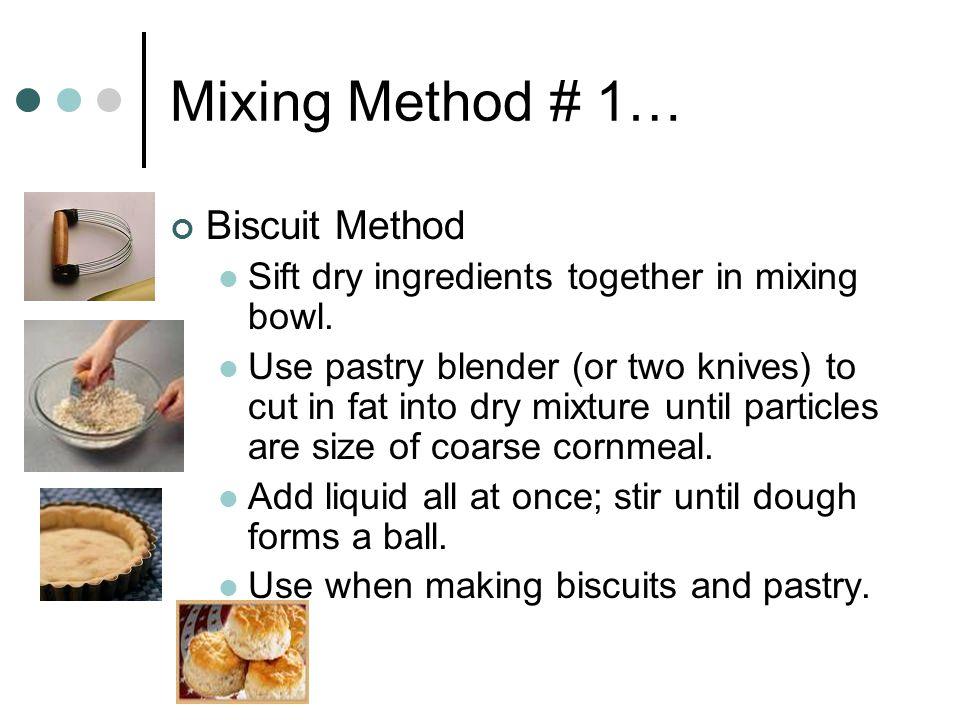 Mixing Method # 1… Biscuit Method
