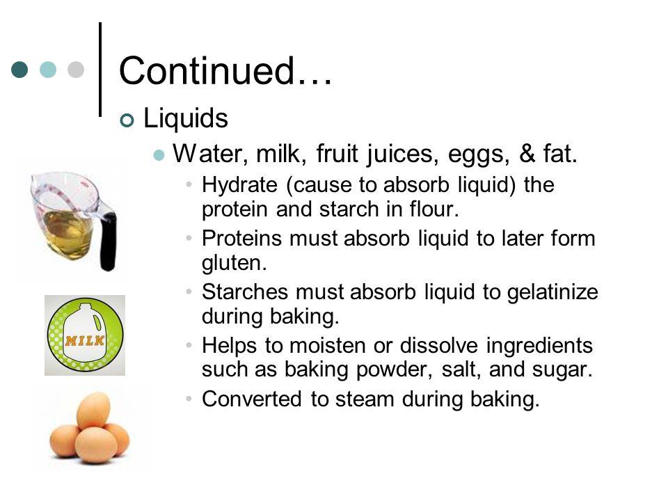 Continued… Liquids Water, milk, fruit juices, eggs, & fat.
