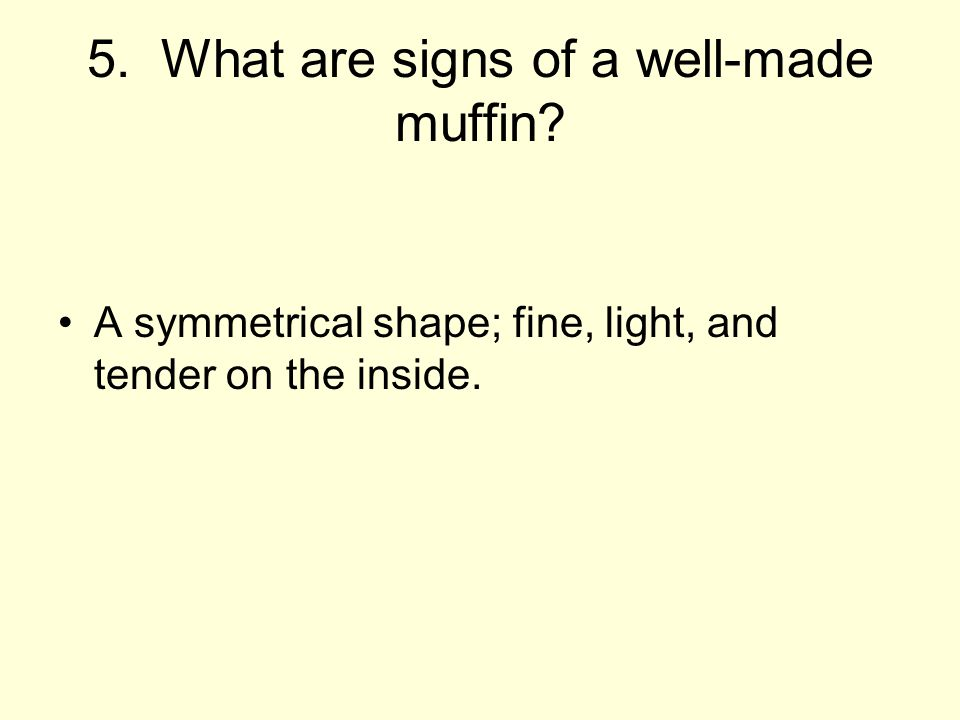 5. What are signs of a well-made muffin