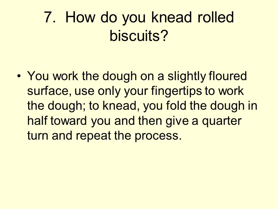 7. How do you knead rolled biscuits