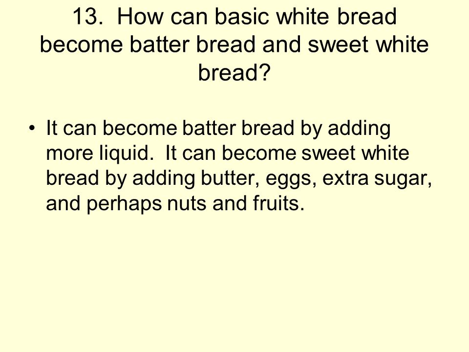 13. How can basic white bread become batter bread and sweet white bread
