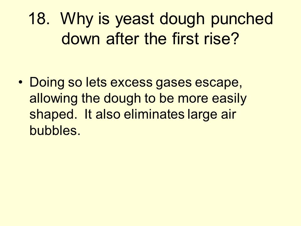 18. Why is yeast dough punched down after the first rise