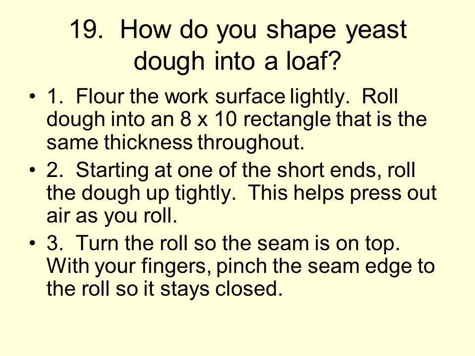 19. How do you shape yeast dough into a loaf