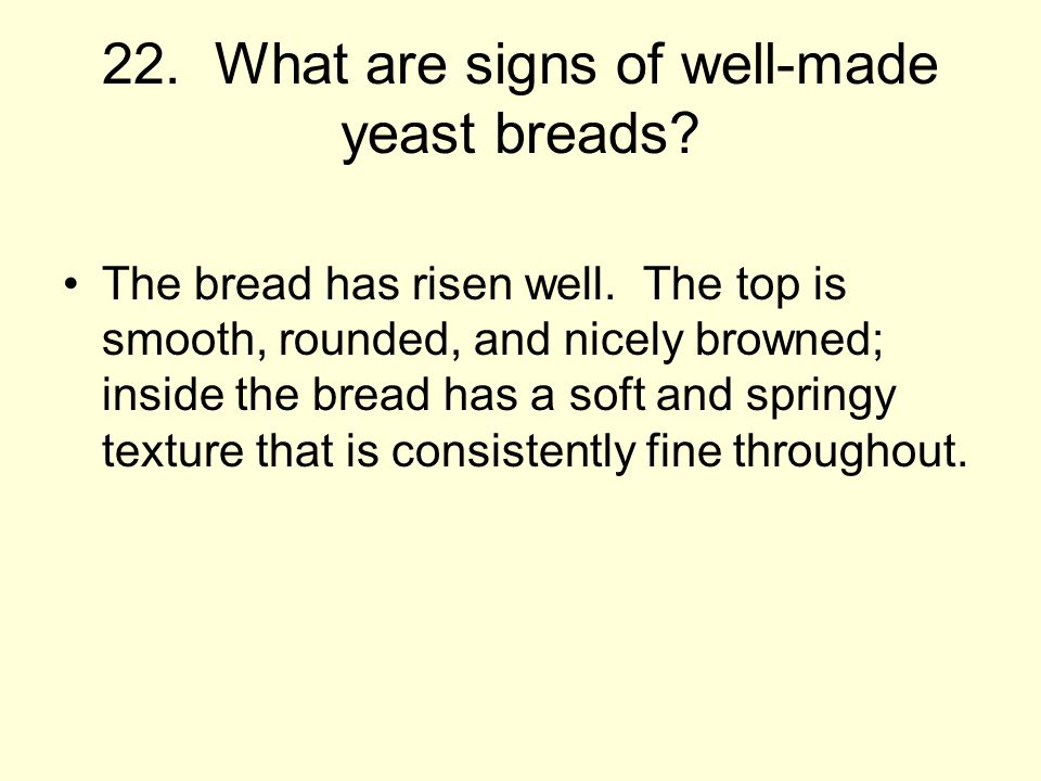 22. What are signs of well-made yeast breads