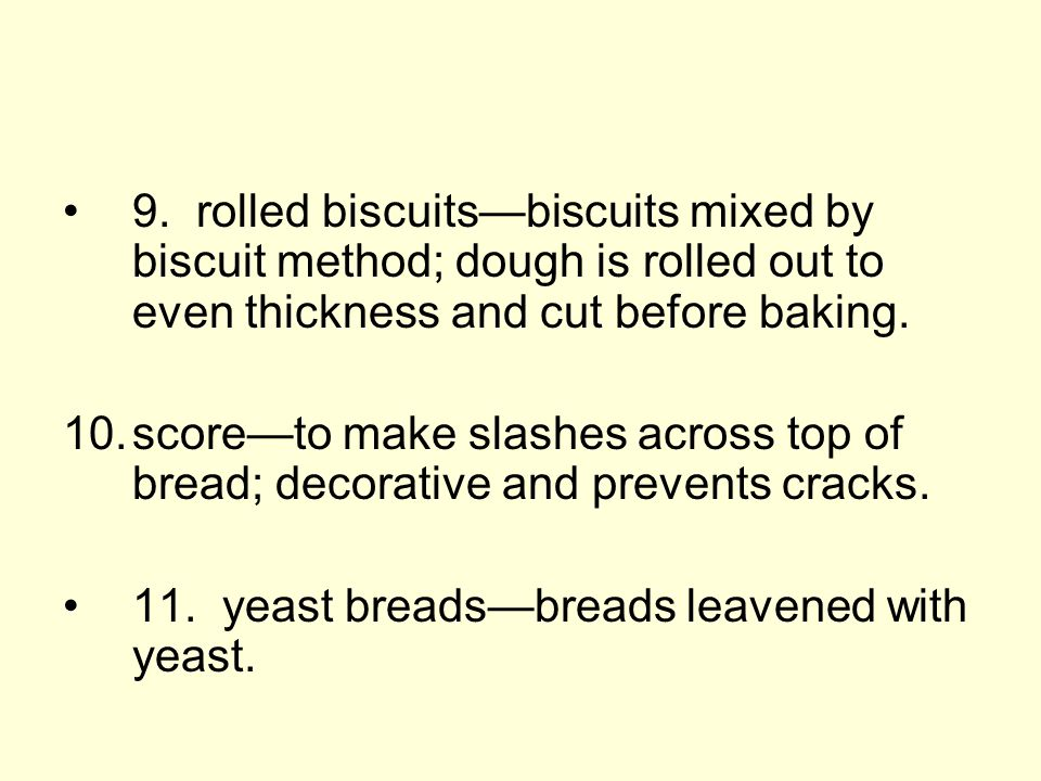 9. rolled biscuits—biscuits mixed by biscuit method; dough is rolled out to even thickness and cut before baking.