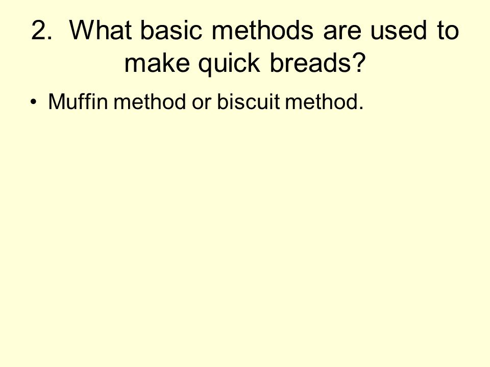 2. What basic methods are used to make quick breads