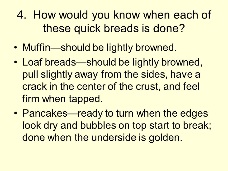 4. How would you know when each of these quick breads is done