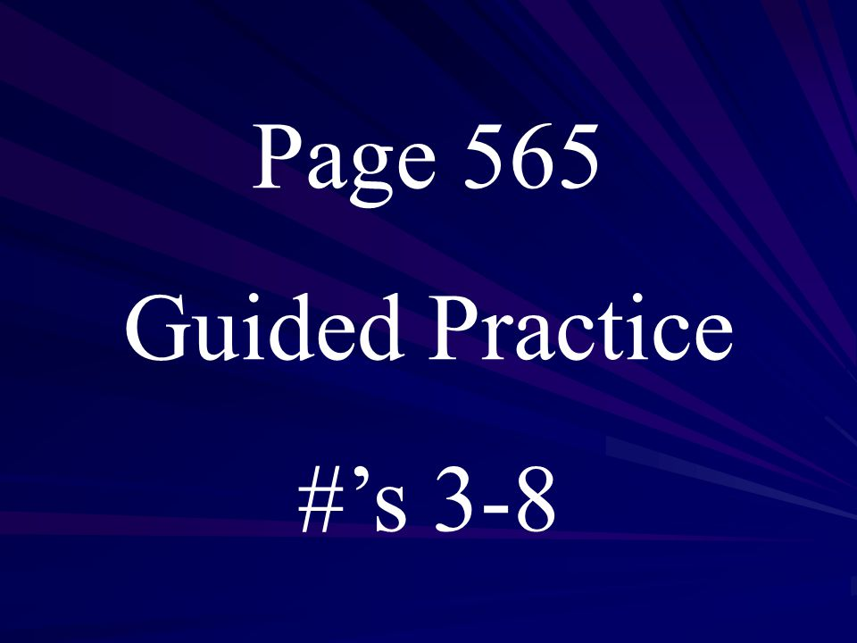 Page 565 Guided Practice #'s 3-8
