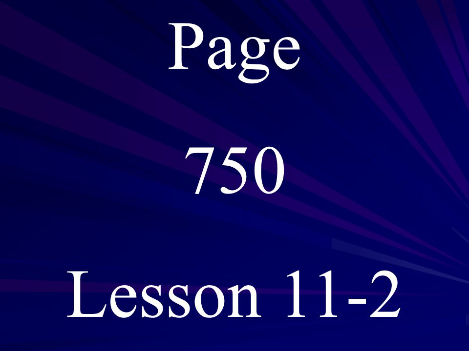 Page 750 Lesson 11-2