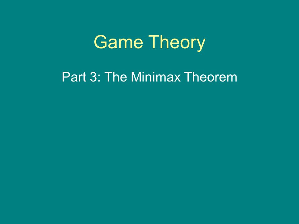 Part 3: The Minimax Theorem