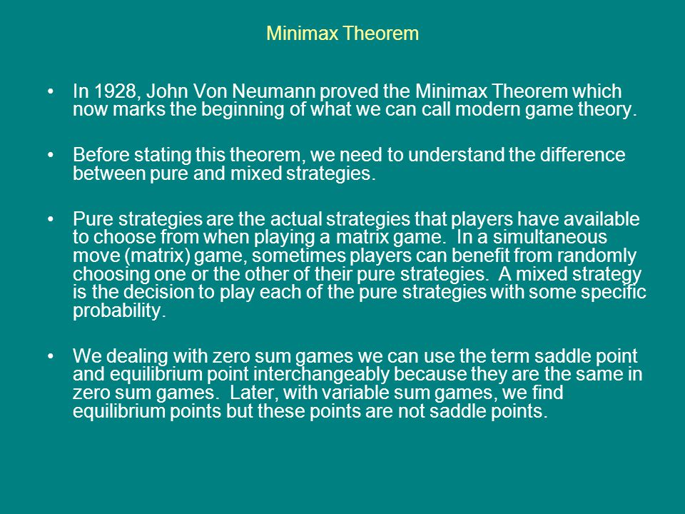 Minimax Theorem In 1928, John Von Neumann proved the Minimax Theorem which now marks the beginning of what we can call modern game theory.