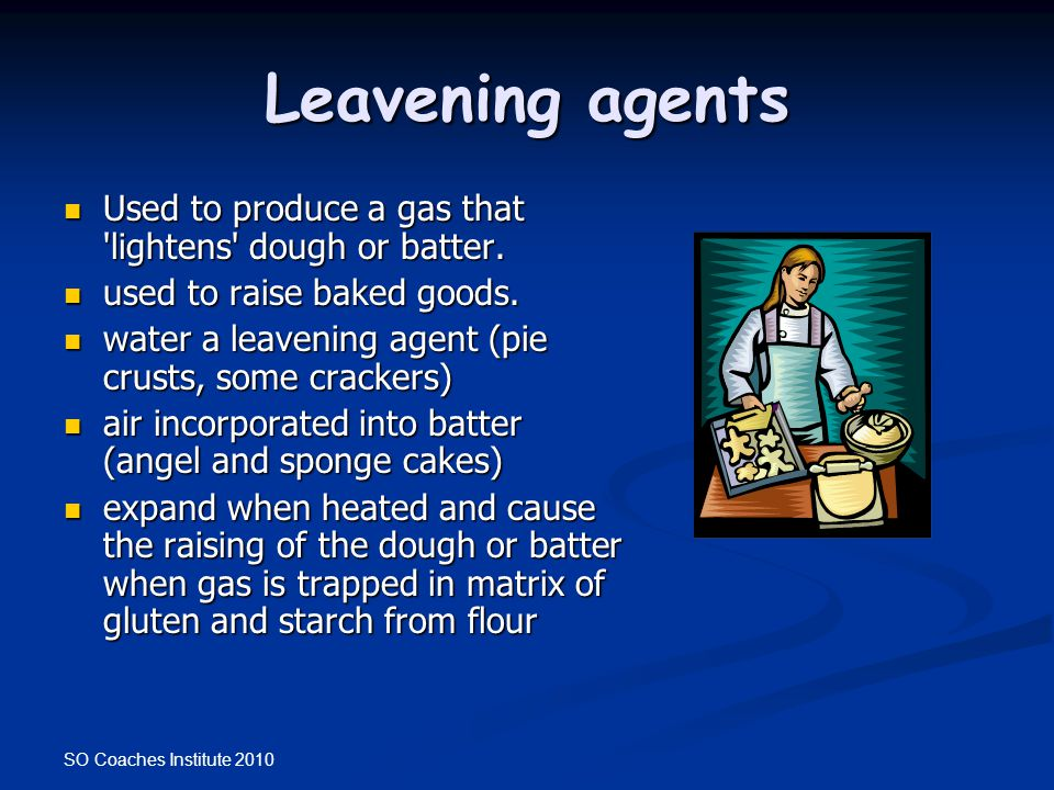 Leavening agents Used to produce a gas that lightens dough or batter. used to raise baked goods.