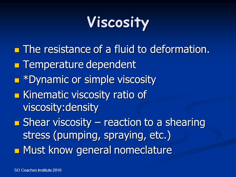 Viscosity The resistance of a fluid to deformation.