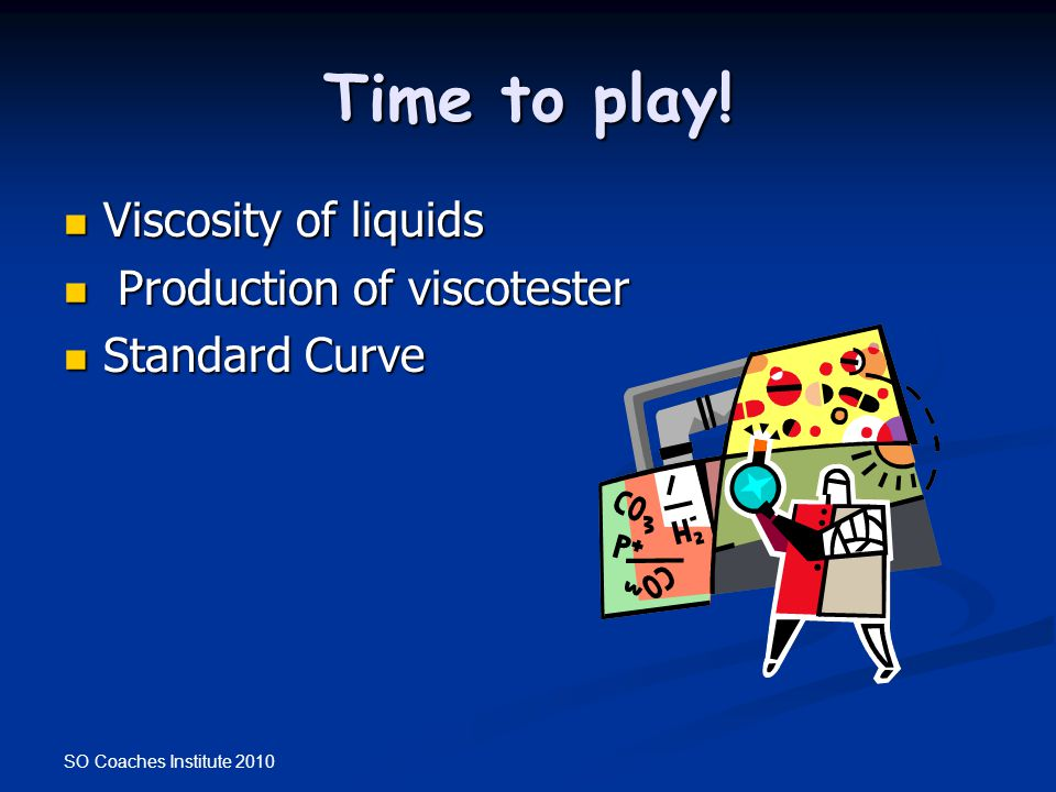 Time to play! Viscosity of liquids Production of viscotester