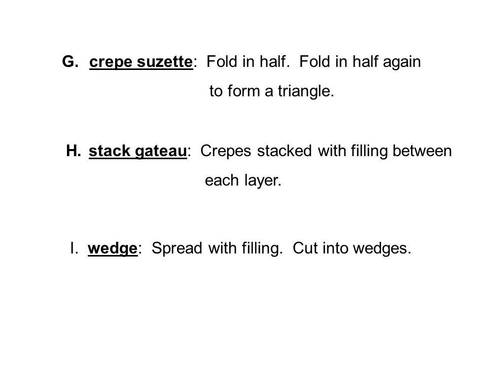 crepe suzette: Fold in half. Fold in half again