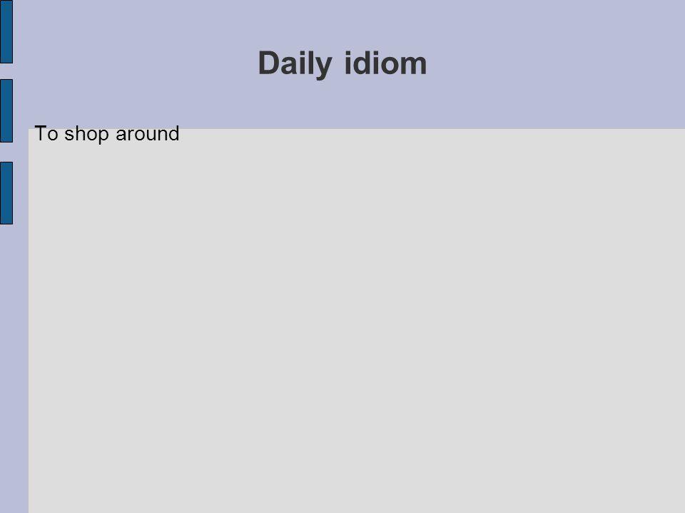 Daily idiom To shop around