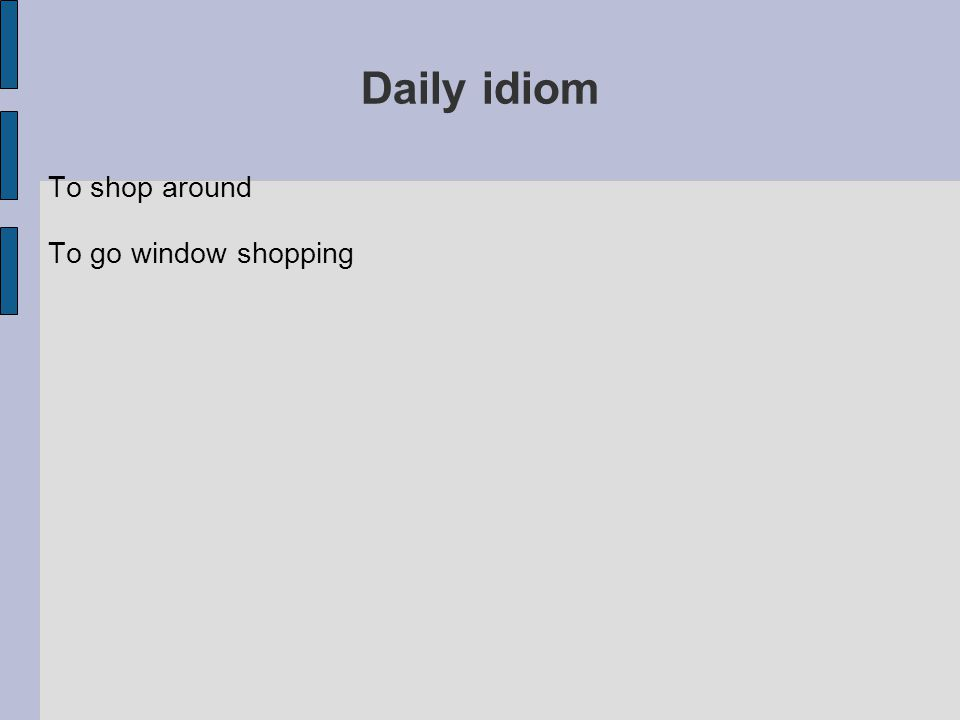Daily idiom To shop around To go window shopping