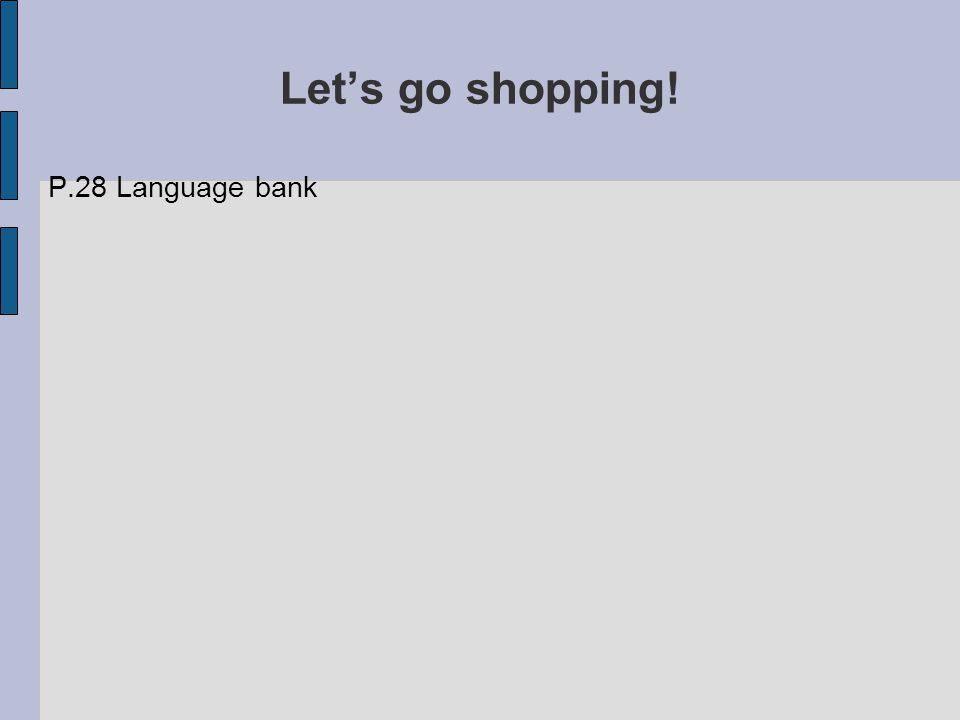 Let's go shopping! P.28 Language bank