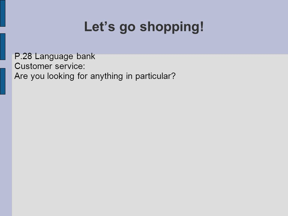 Let's go shopping! P.28 Language bank Customer service: