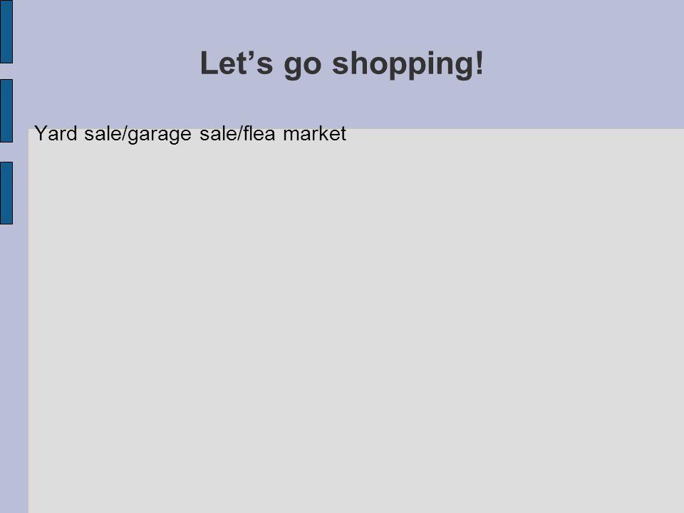 Let's go shopping! Yard sale/garage sale/flea market